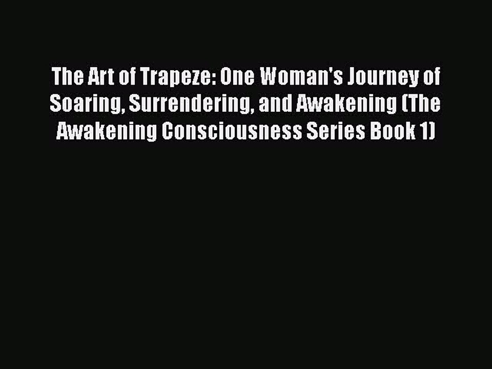 The Art of Trapeze One Womans Journey of Soaring and Awakening Surrendering