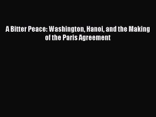 Download Book A Bitter Peace: Washington Hanoi and the Making of the Paris Agreement PDF Free