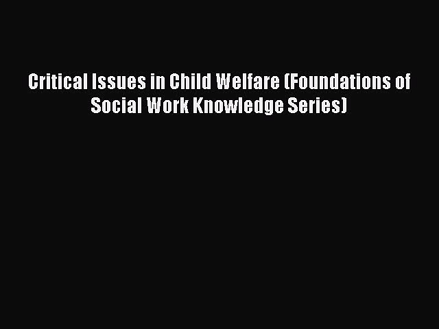Download Critical Issues in Child Welfare (Foundations of Social Work Knowledge Series) PDF
