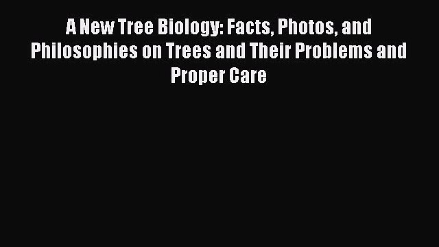 Read Books A New Tree Biology: Facts Photos and Philosophies on Trees and Their Problems and