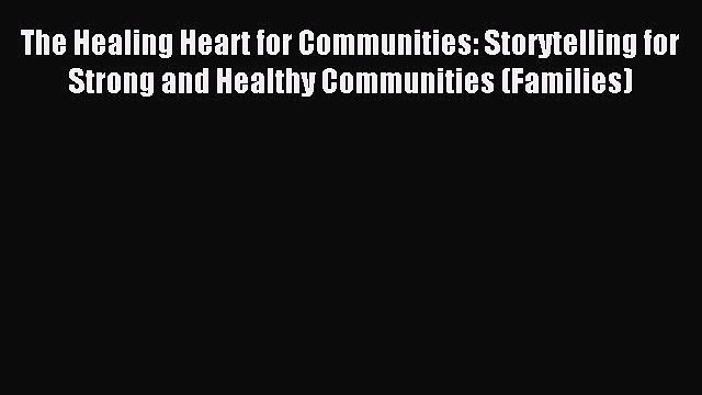 Read The Healing Heart for Communities: Storytelling for Strong and Healthy Communities (Families)