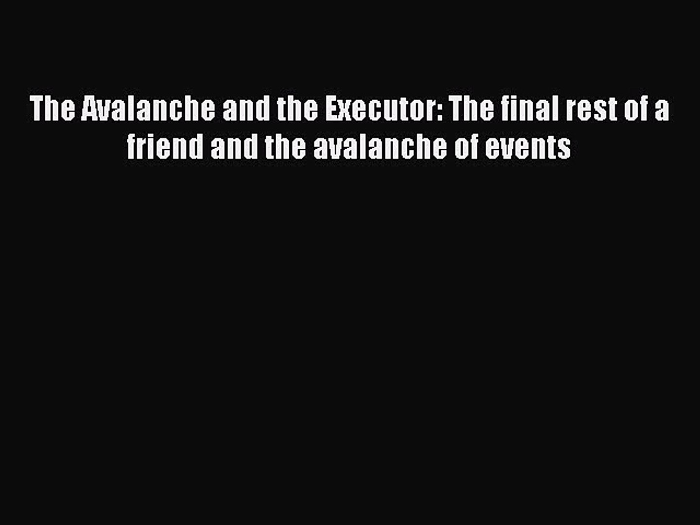 Read The Avalanche and the Executor: The final rest of a friend and the avalanche of events
