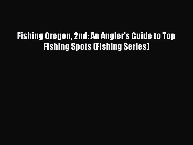 Read Books Fishing Oregon 2nd: An Angler's Guide to Top Fishing Spots (Fishing Series) ebook