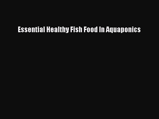 Read Books Essential Healthy Fish Food In Aquaponics ebook textbooks