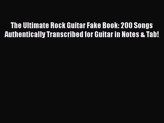 Read The Ultimate Rock Guitar Fake Book: 200 Songs Authentically Transcribed for Guitar in