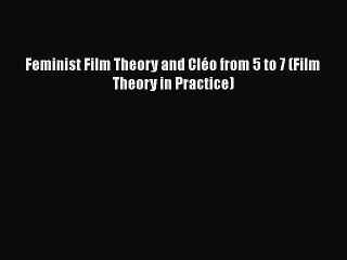 read book feminist film theory and cl o from 5 to 7 film theory in practice pdf online