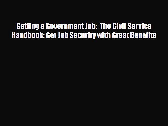 [PDF] Getting a Government Job:  The Civil Service Handbook: Get Job Security with Great Benefits