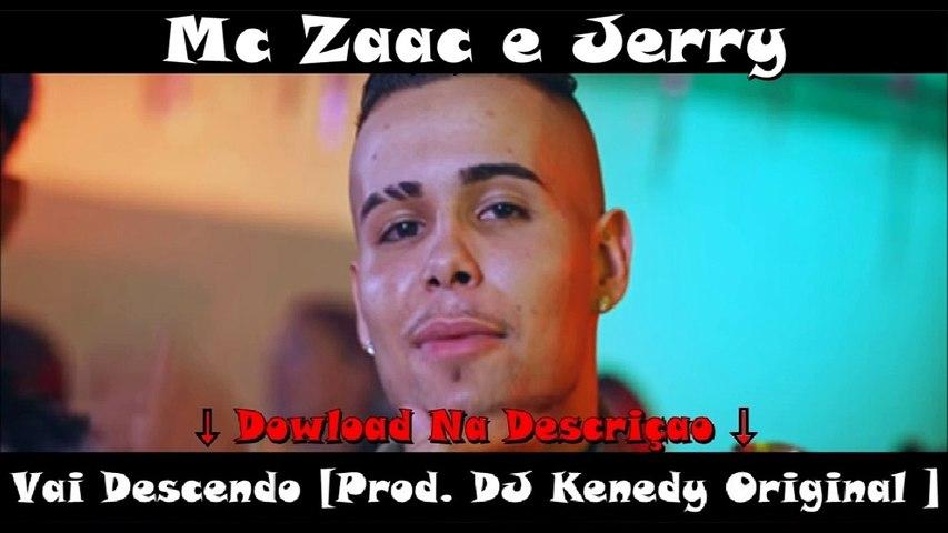 Mc Zaac e Jerry - Vai Descendo [ Prod. DJ Kenedy Original ]