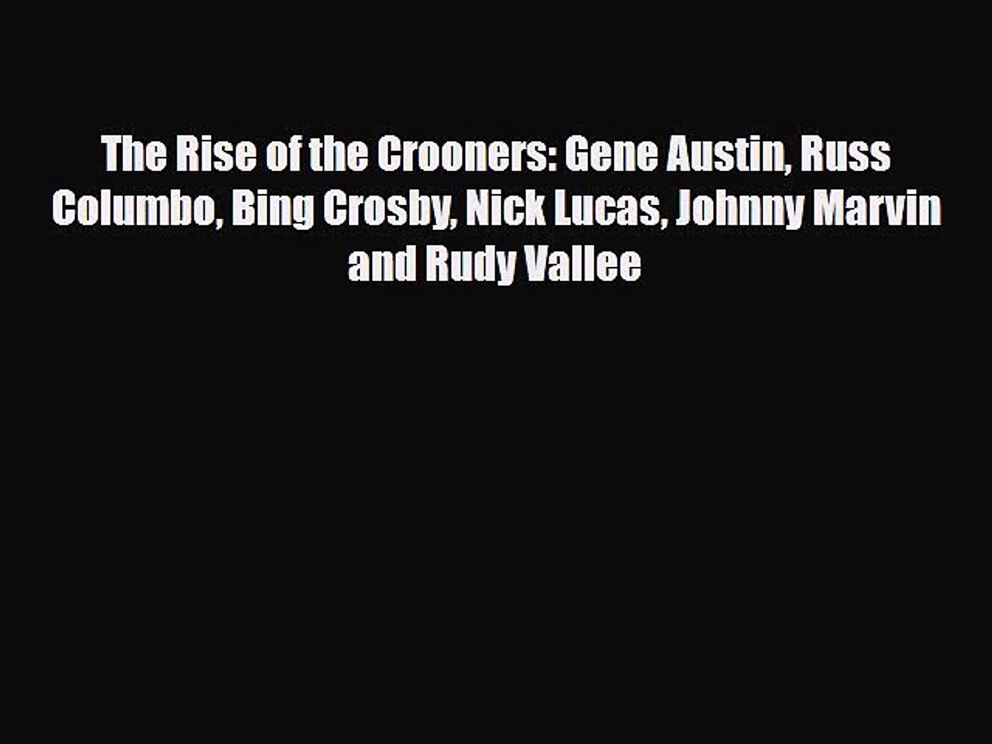 [PDF] The Rise of the Crooners: Gene Austin Russ Columbo Bing Crosby Nick Lucas Johnny Marvin