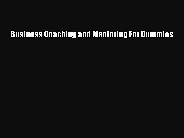 Download Business Coaching and Mentoring For Dummies PDF Free