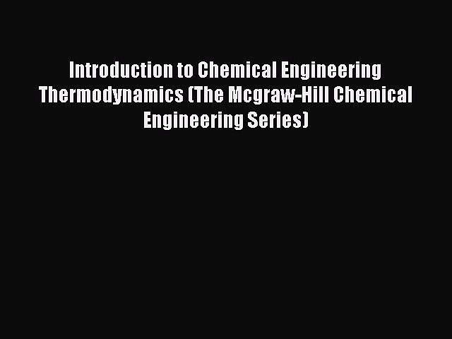 Read Introduction to Chemical Engineering Thermodynamics (The Mcgraw-Hill Chemical Engineering