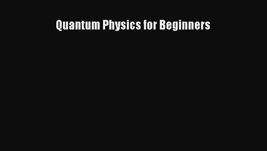 Read Pdf  Quantum Physics For Beginners Full Ebook