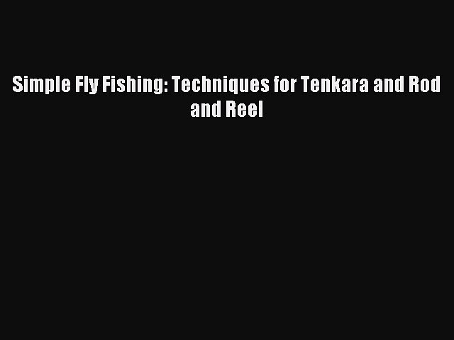 Download Simple Fly Fishing: Techniques for Tenkara and Rod and Reel PDF Free