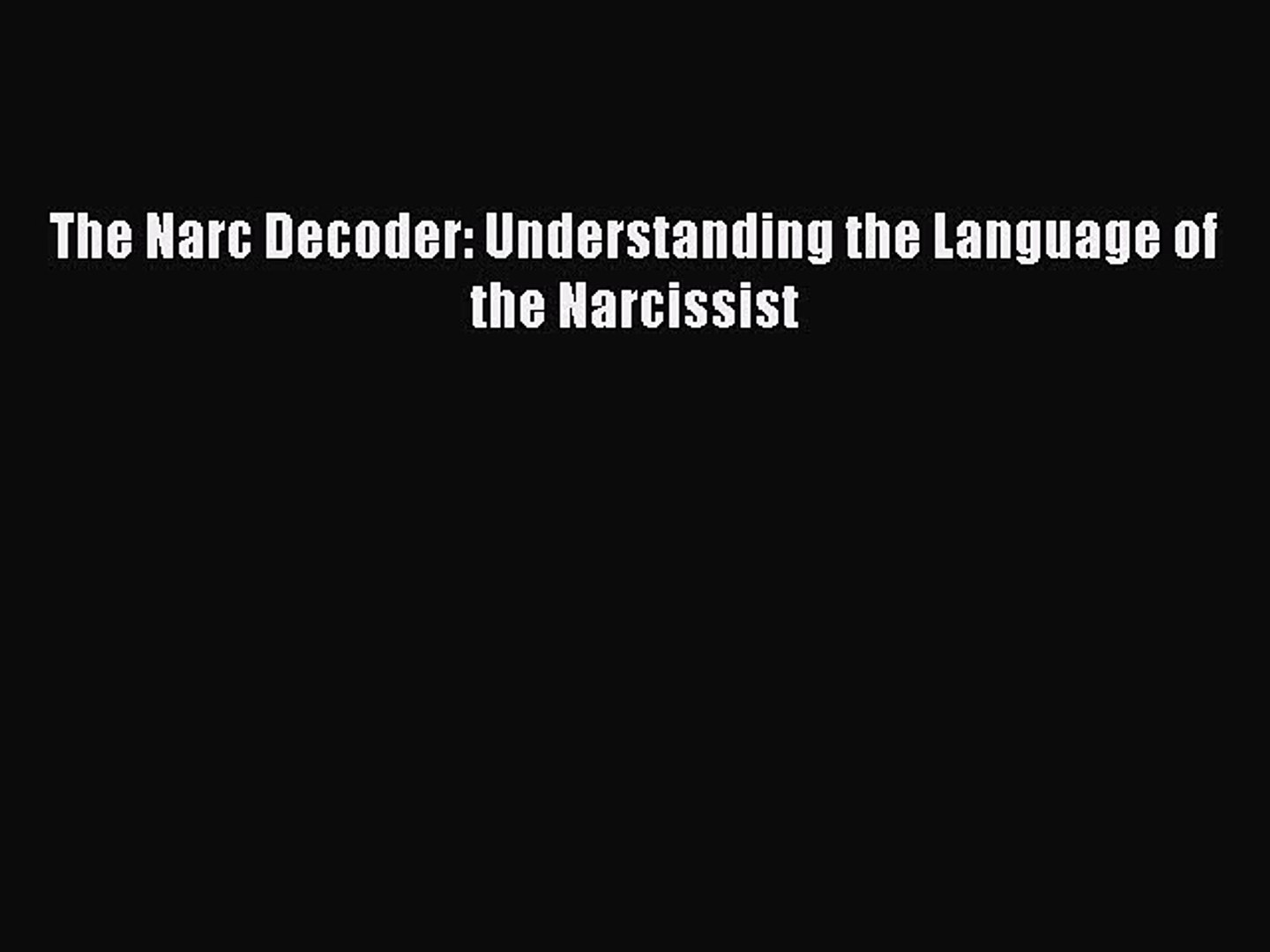 [Download] The Narc Decoder: Understanding the Language of the Narcissist  Free Books