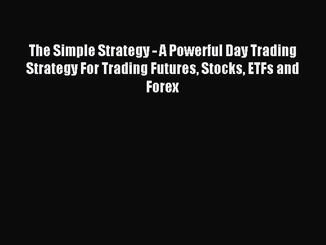Read The Simple Strategy – A Powerful Day Trading Strategy For Trading Futures Stocks ETFs