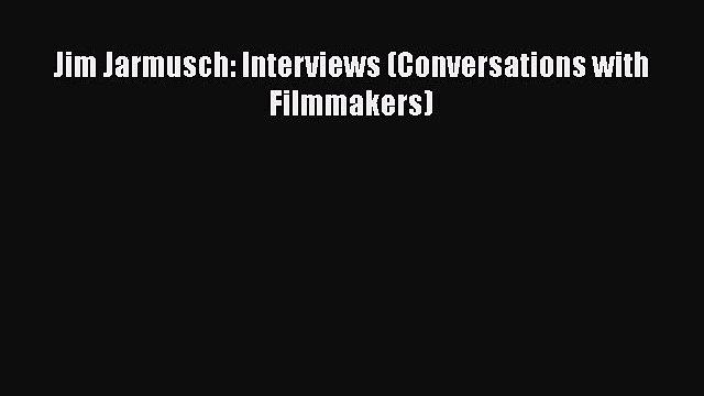 Download Jim Jarmusch: Interviews (Conversations with Filmmakers) [PDF] Full Ebook