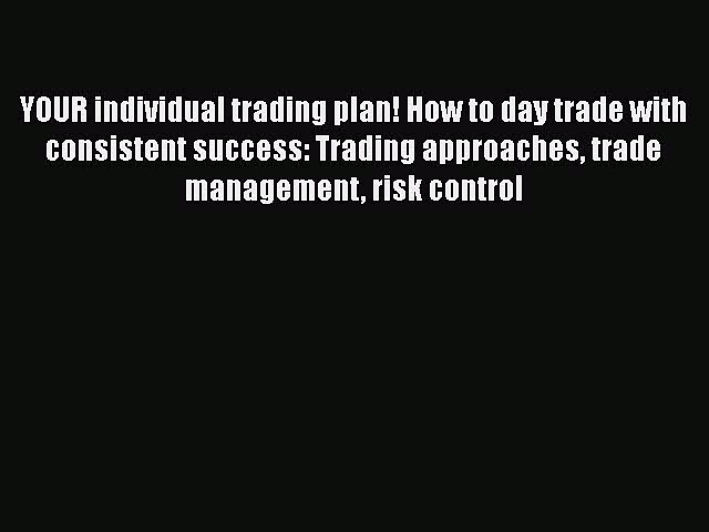 Read Book YOUR individual trading plan! How to day trade with consistent success: Trading approaches