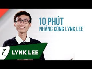 """10 Phút """"Nhắng"""" Cùng Lynk Lee -  Keeng Studio"""