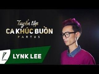 Lynk Lee - Tuyển tập ca khúc buồn của Lynk Lee (Part 5) (Audio)
