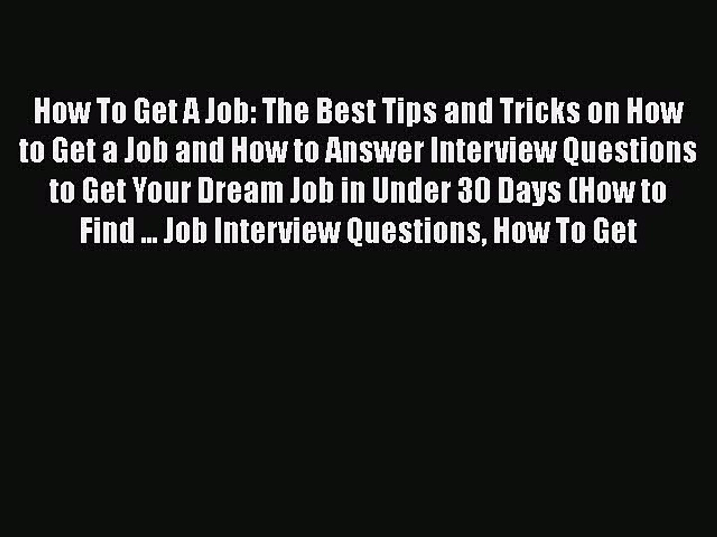 Read How To Get A Job: The Best Tips and Tricks on How to Get a Job and How to Answer Interview#