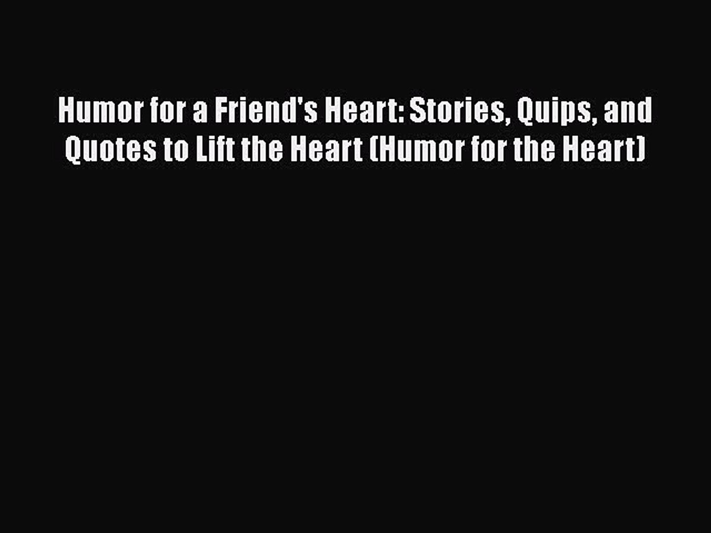 [PDF] Humor for a Friend's Heart: Stories Quips and Quotes to Lift the Heart (Humor for the