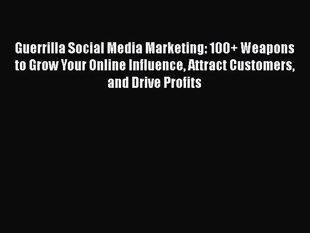 [PDF] Guerrilla Social Media Marketing: 100+ Weapons to Grow Your Online Influence Attract