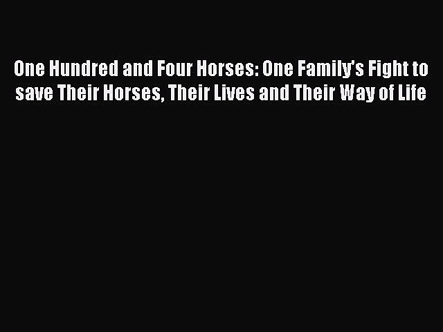 Read Books One Hundred and Four Horses: One Family's Fight to save Their Horses Their Lives