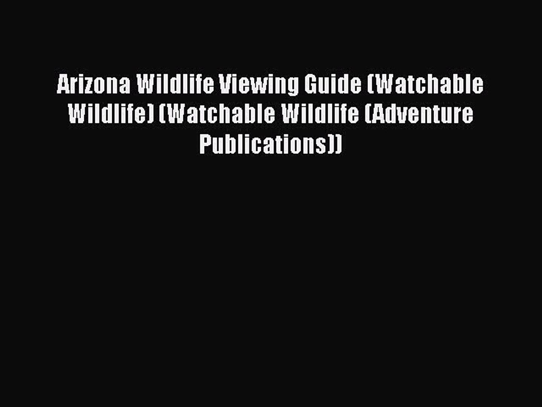 Read Books Arizona Wildlife Viewing Guide (Watchable Wildlife) (Watchable Wildlife (Adventure