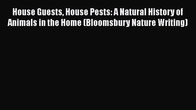 Read Books House Guests House Pests: A Natural History of Animals in the Home (Bloomsbury Nature