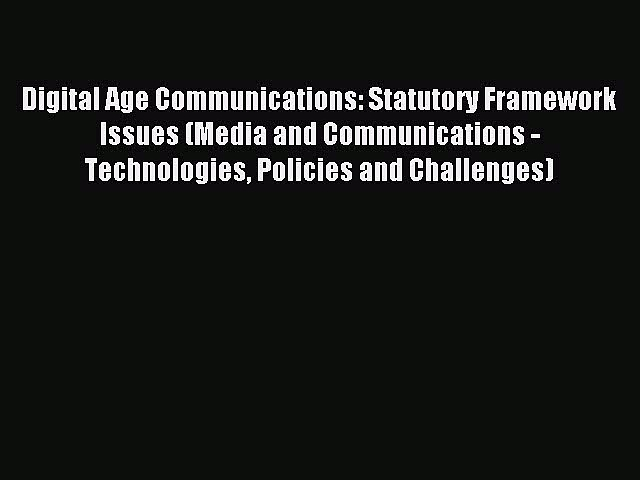 Read Digital Age Communications: Statutory Framework Issues (Media and Communications – Technologies