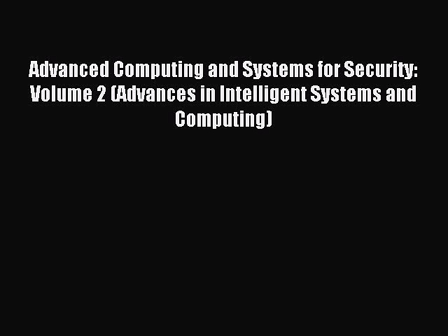 Read Advanced Computing and Systems for Security: Volume 2 (Advances in Intelligent Systems