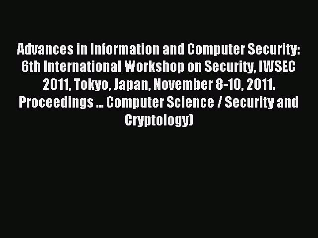 Read Advances in Information and Computer Security: 6th International Workshop on Security