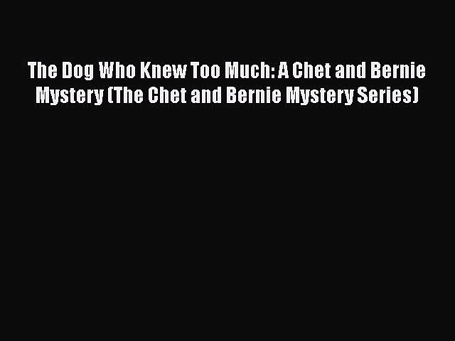 Read Books The Dog Who Knew Too Much: A Chet and Bernie Mystery (The Chet and Bernie Mystery | Godialy.com