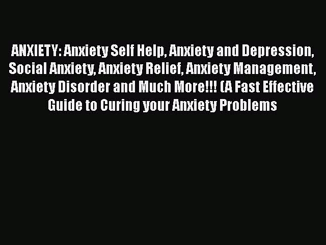 Read ANXIETY: Anxiety Self Help Anxiety and Depression Social Anxiety Anxiety Relief Anxiety