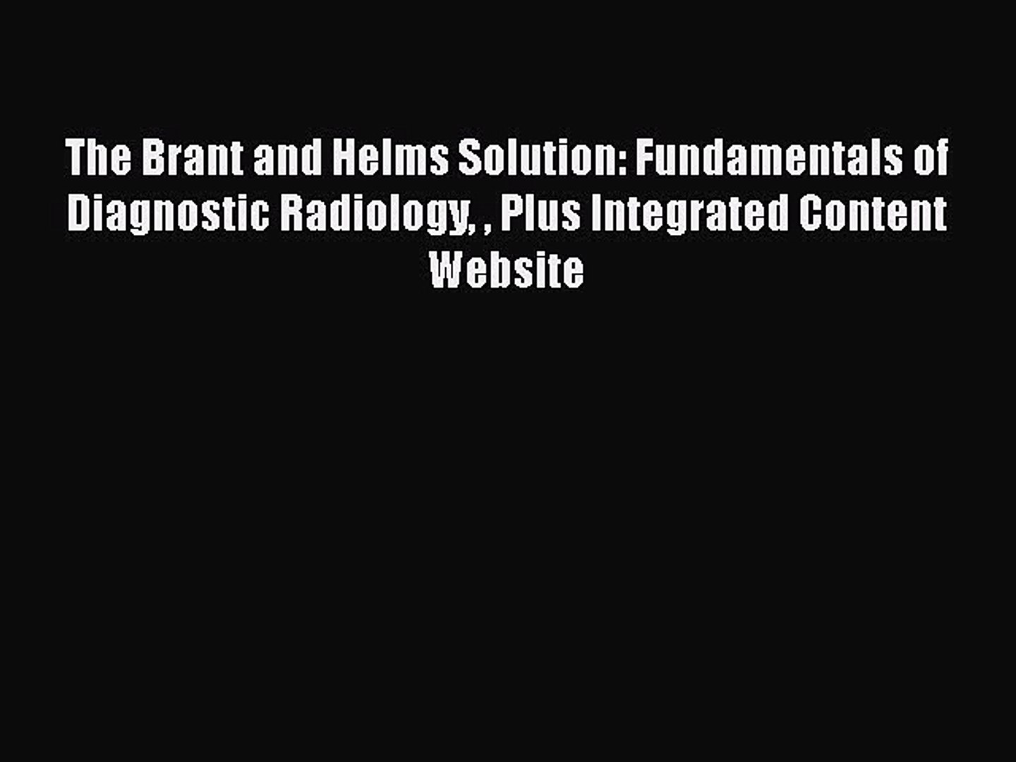 Read The Brant and Helms Solution: Fundamentals of Diagnostic Radiology  Plus Integrated Content