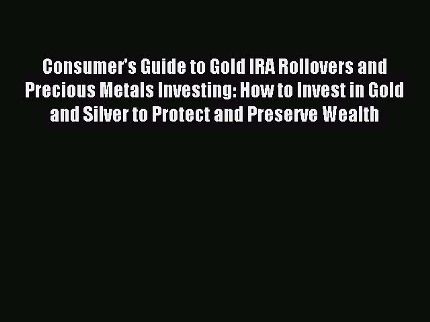 Read Consumer's Guide to Gold IRA Rollovers and Precious Metals Investing: How to Invest in