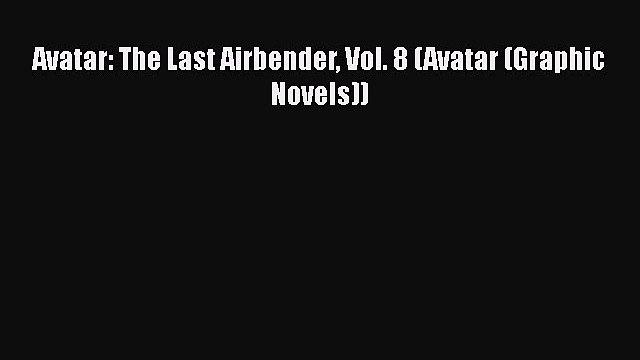 [PDF] Avatar: The Last Airbender Vol. 8 (Avatar (Graphic Novels)) [Read] Online