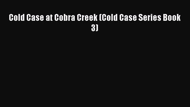 Read Cold Case at Cobra Creek (Cold Case Series Book 3) Ebook Online