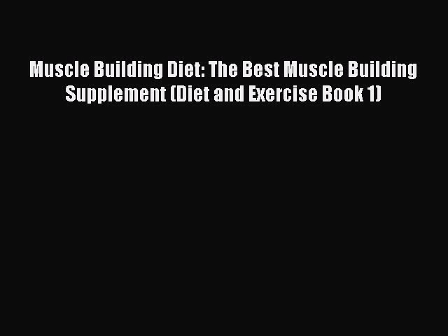 Read Muscle Building Diet: The Best Muscle Building Supplement (Diet and Exercise Book 1) Ebook