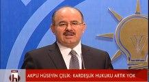 AKP li Hüseyin Celik Kardeslik Hukuku Artik yok dedi.Bilmezmi ki bir gün kendisine siranin gelecegini