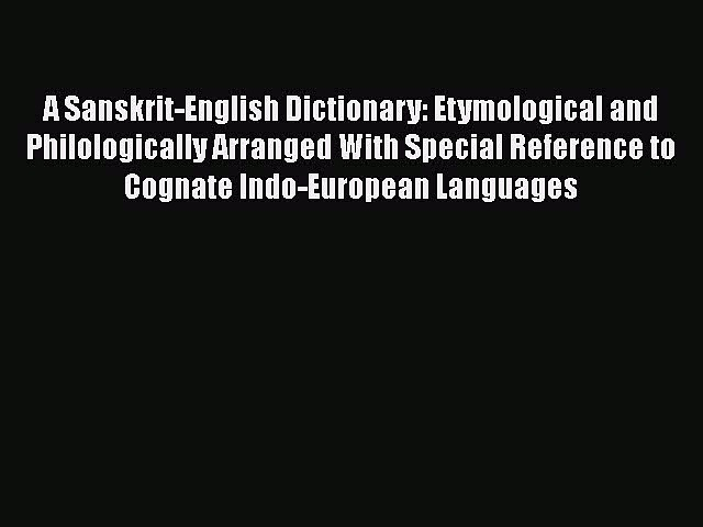 Read A Sanskrit-English Dictionary: Etymological and Philologically Arranged With Special Reference