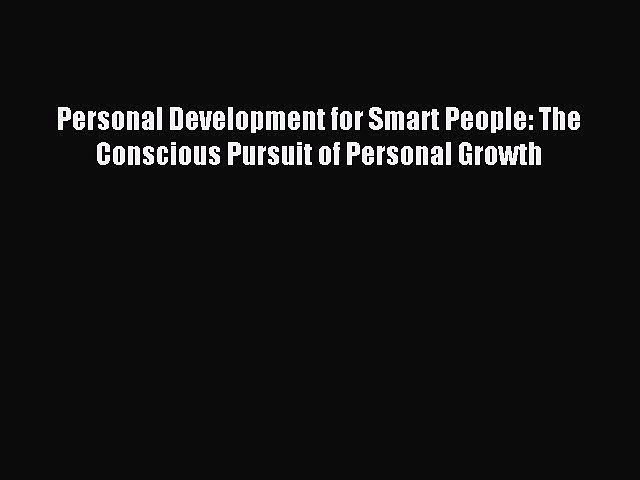 READ book  Personal Development for Smart People: The Conscious Pursuit of Personal Growth#