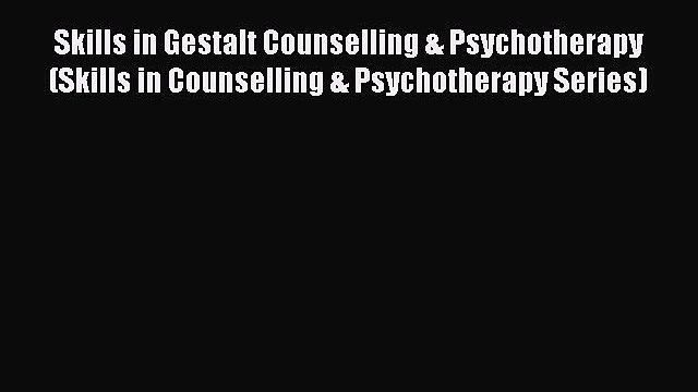 Read Skills in Gestalt Counselling & Psychotherapy (Skills in Counselling & Psychotherapy Series)