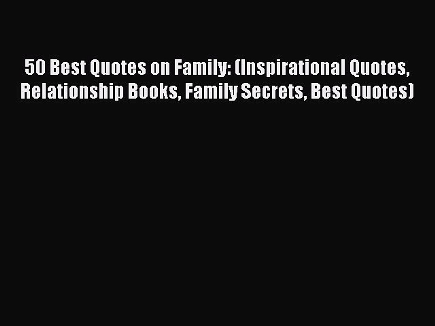 Read 50 Best Quotes on Family: (Inspirational Quotes Relationship Books  Family Secrets Best