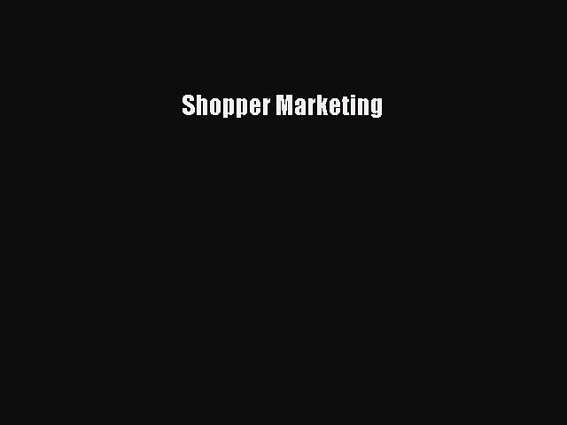 Read Shopper Marketing ebook textbooks