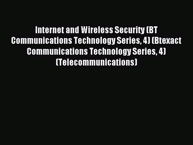 Download Internet and Wireless Security (BT Communications Technology Series 4) (Btexact Communications
