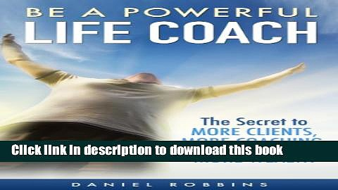 Collection Book LIFE COACHING: Be A Powerful Life Coach: The Secret To More Clients, More