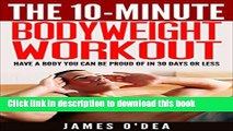 [PDF] Bodyweight Workout: The 10 Minute Workout - Have a Body You can be Proud Of In 30 Days Or