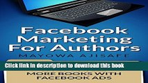 [New] EBook Facebook Marketing For Authors: How to Sell More Books With Facebook Ads (Book