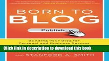 [New] EBook Born to Blog: Building Your Blog for Personal and Business Success One Post at a Time